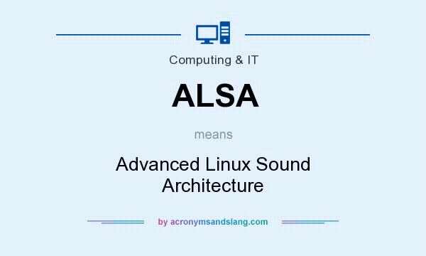 What does ALSA mean? It stands for Advanced Linux Sound Architecture
