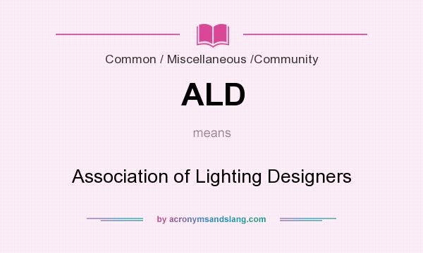 What does ALD mean? It stands for Association of Lighting Designers