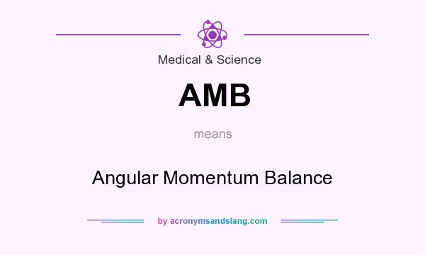 What does AMB mean? It stands for Angular Momentum Balance