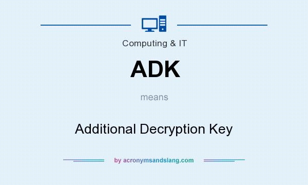 What does ADK mean? It stands for Additional Decryption Key