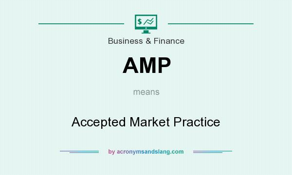 What does AMP mean? It stands for Accepted Market Practice