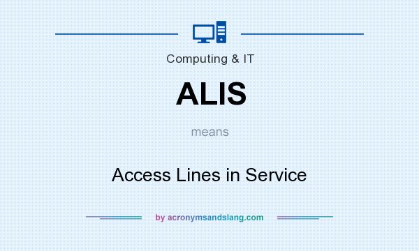 What does ALIS mean? It stands for Access Lines in Service