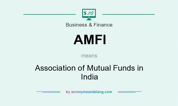 What does AMFI mean? It stands for Association of Mutual Funds in India