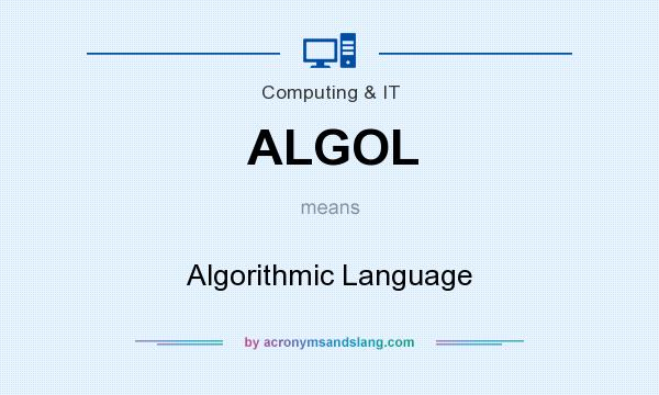 What does ALGOL mean? It stands for Algorithmic Language
