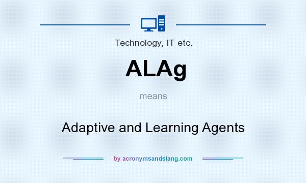 What does ALAg mean? It stands for Adaptive and Learning Agents