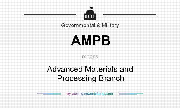 What does AMPB mean? It stands for Advanced Materials and Processing Branch