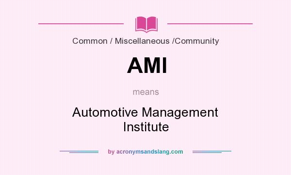What does AMI mean? It stands for Automotive Management Institute