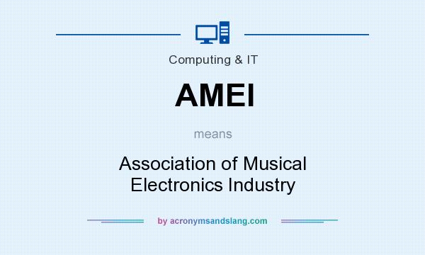 What does AMEI mean? It stands for Association of Musical Electronics Industry