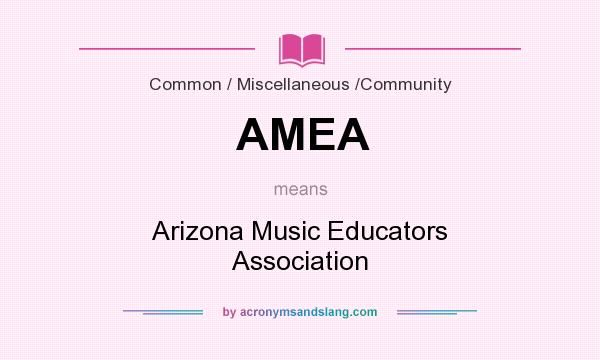 What does AMEA mean? It stands for Arizona Music Educators Association