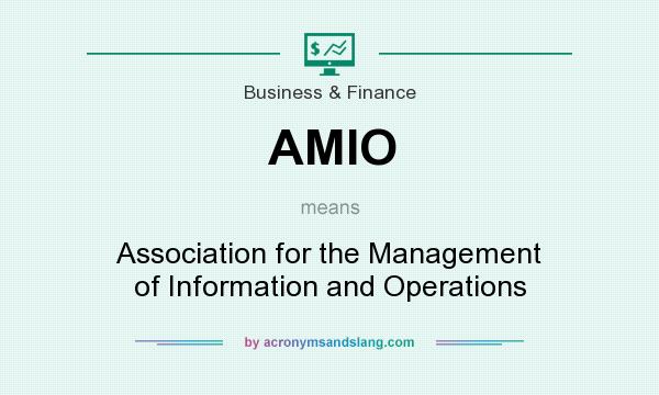 What does AMIO mean? It stands for Association for the Management of Information and Operations