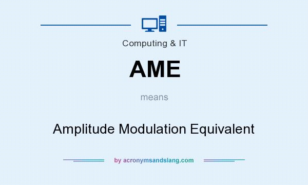 What does AME mean? It stands for Amplitude Modulation Equivalent