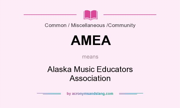 What does AMEA mean? It stands for Alaska Music Educators Association