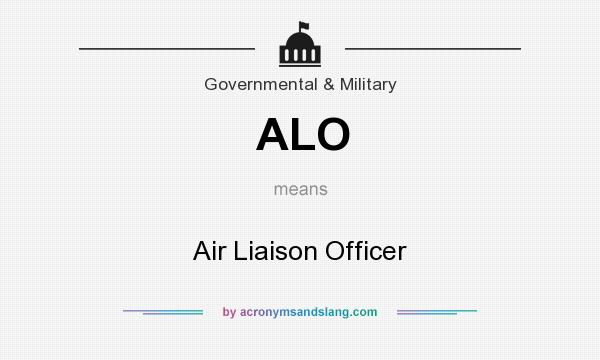 What does ALO mean? It stands for Air Liaison Officer