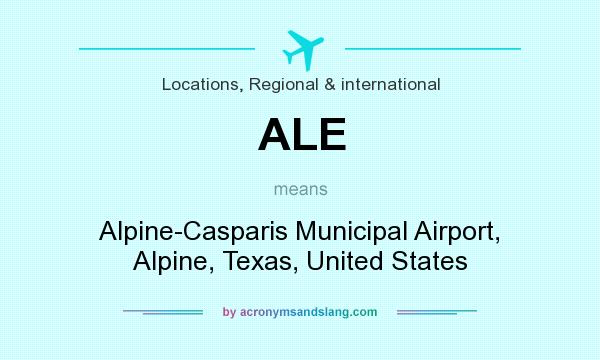 What does ALE mean? It stands for Alpine-Casparis Municipal Airport, Alpine, Texas, United States
