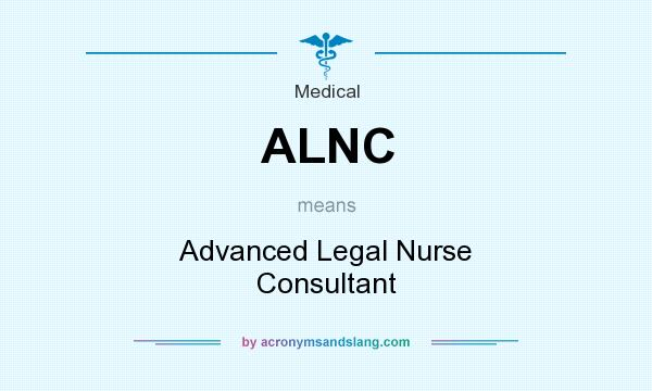 What does ALNC mean? It stands for Advanced Legal Nurse Consultant