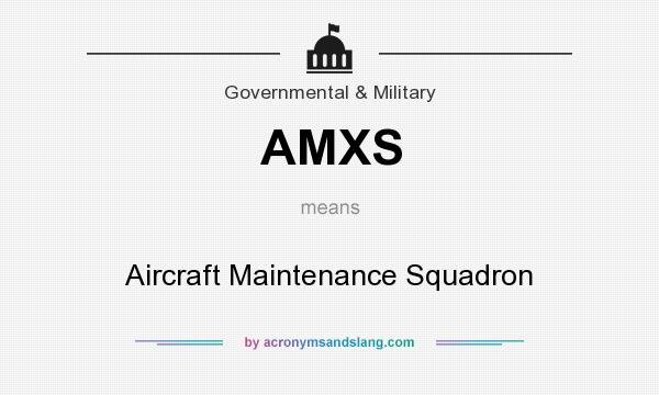 What does AMXS mean? It stands for Aircraft Maintenance Squadron