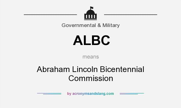 What does ALBC mean? It stands for Abraham Lincoln Bicentennial Commission