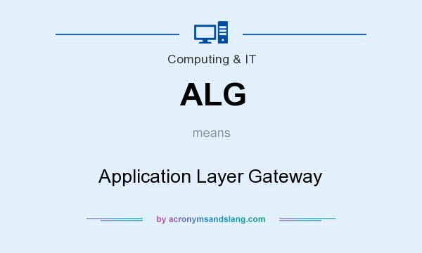 What does ALG mean? It stands for Application Layer Gateway