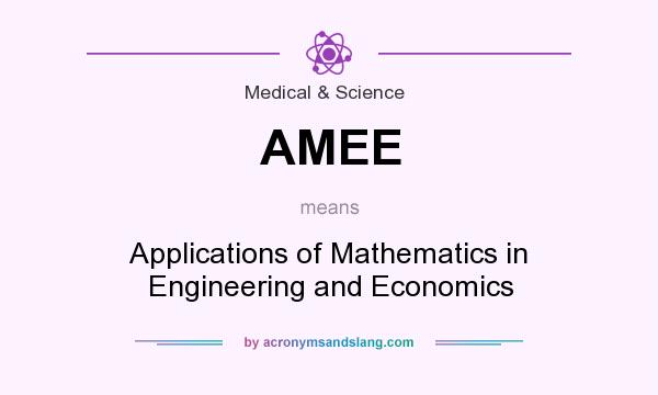 What does AMEE mean? It stands for Applications of Mathematics in Engineering and Economics