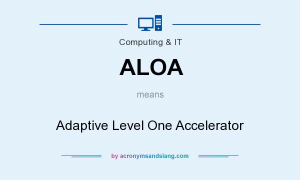 What does ALOA mean? It stands for Adaptive Level One Accelerator
