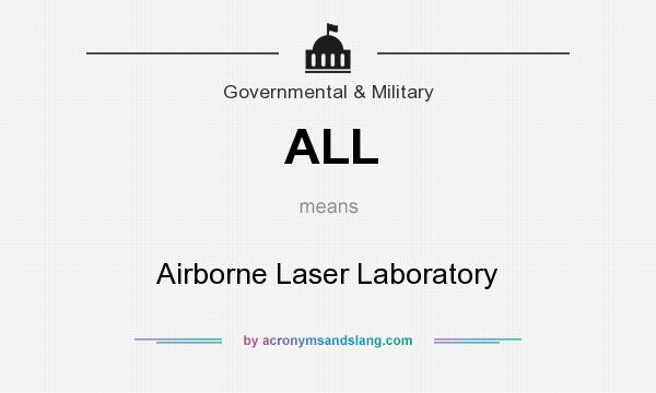What does ALL mean? It stands for Airborne Laser Laboratory