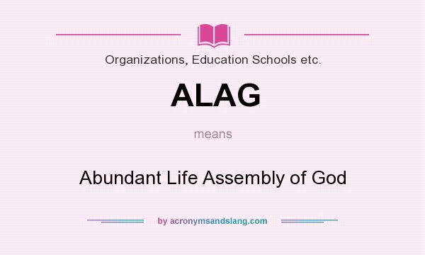 What does ALAG mean? It stands for Abundant Life Assembly of God