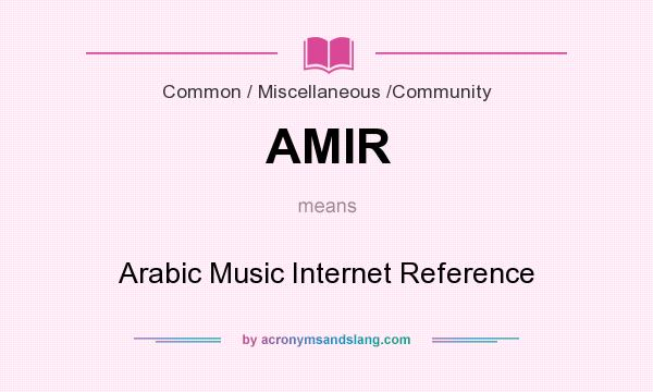 What does AMIR mean? It stands for Arabic Music Internet Reference