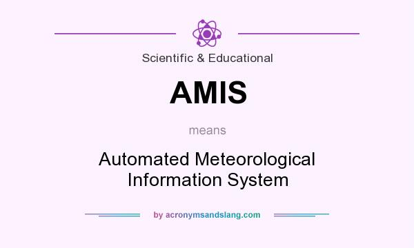 What does AMIS mean? It stands for Automated Meteorological Information System