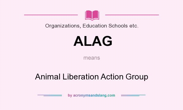 What does ALAG mean? It stands for Animal Liberation Action Group