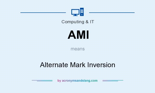 What does AMI mean? It stands for Alternate Mark Inversion