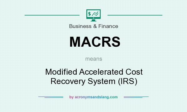 What does MACRS mean? It stands for Modified Accelerated Cost Recovery System (IRS)
