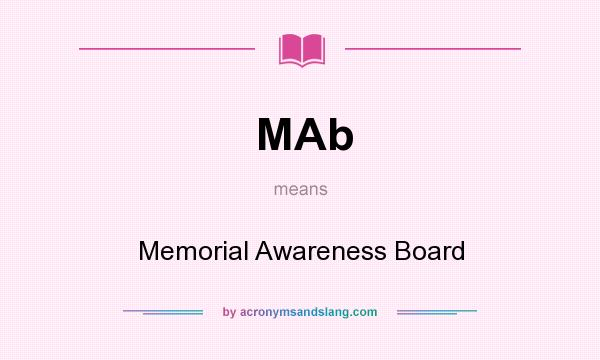 What does MAb mean? It stands for Memorial Awareness Board