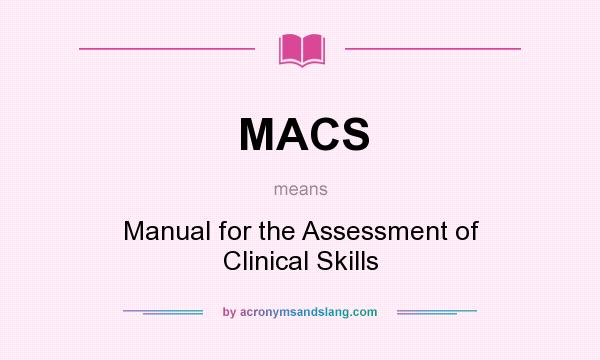 What does MACS mean? It stands for Manual for the Assessment of Clinical Skills