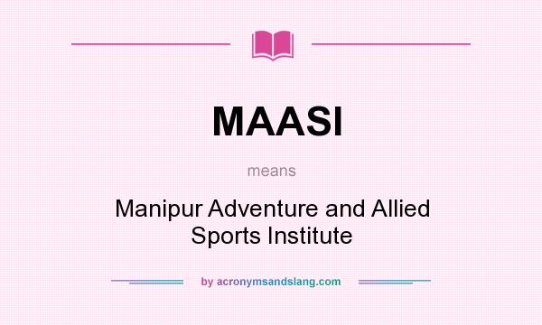 What does MAASI mean? It stands for Manipur Adventure and Allied Sports Institute