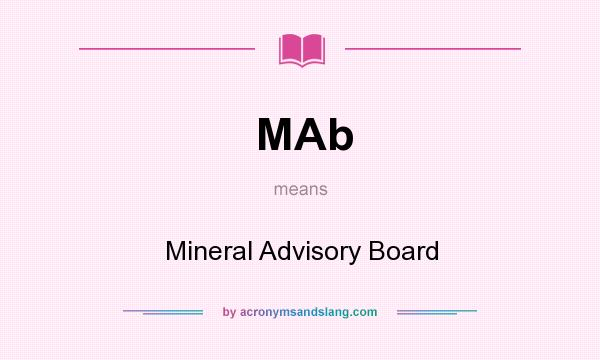 What does MAb mean? It stands for Mineral Advisory Board