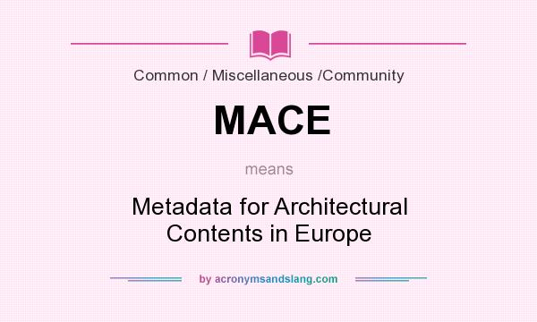 What does MACE mean? It stands for Metadata for Architectural Contents in Europe