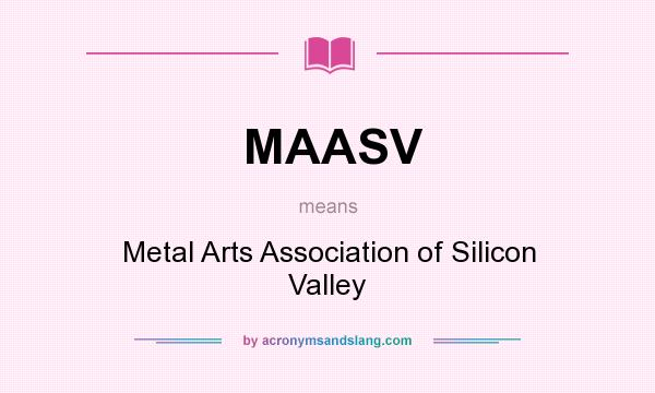 What does MAASV mean? It stands for Metal Arts Association of Silicon Valley