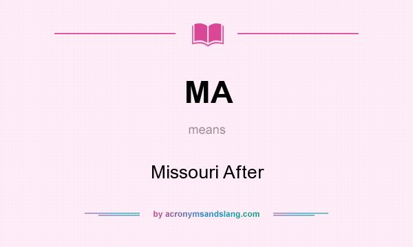 What does MA mean? It stands for Missouri After