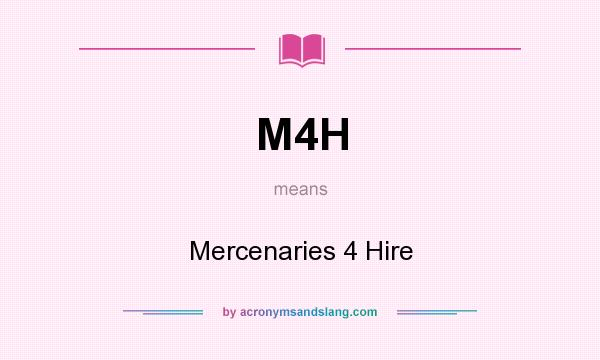 What does M4H mean? It stands for Mercenaries 4 Hire