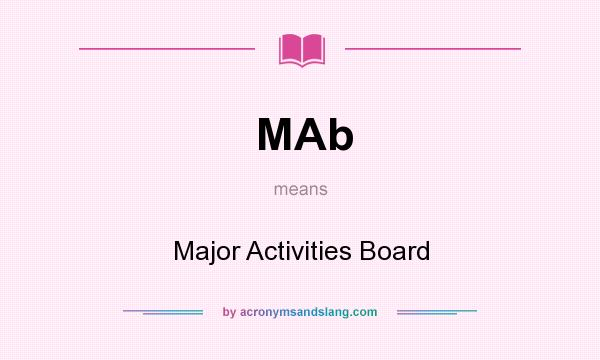 What does MAb mean? It stands for Major Activities Board
