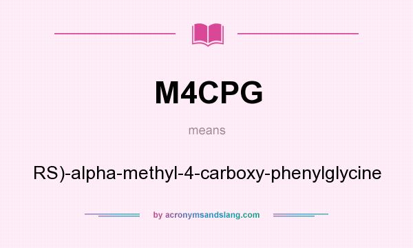 What does M4CPG mean? It stands for RS)-alpha-methyl-4-carboxy-phenylglycine