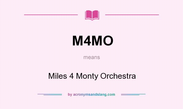 What does M4MO mean? It stands for Miles 4 Monty Orchestra