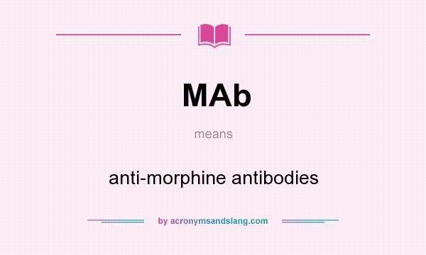 What does MAb mean? It stands for anti-morphine antibodies