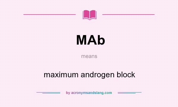 What does MAb mean? It stands for maximum androgen block