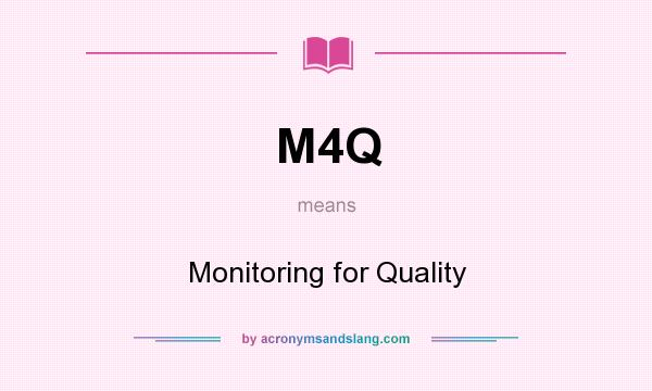 What does M4Q mean? It stands for Monitoring for Quality