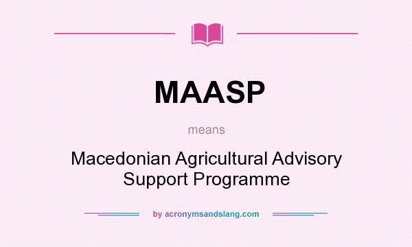 What does MAASP mean? It stands for Macedonian Agricultural Advisory Support Programme