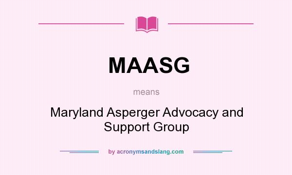 What does MAASG mean? It stands for Maryland Asperger Advocacy and Support Group