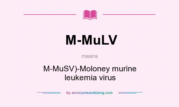 What does M-MuLV mean? It stands for M-MuSV)-Moloney murine leukemia virus