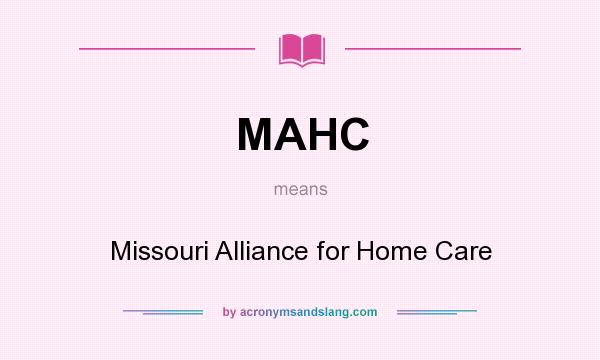 What does MAHC mean? It stands for Missouri Alliance for Home Care