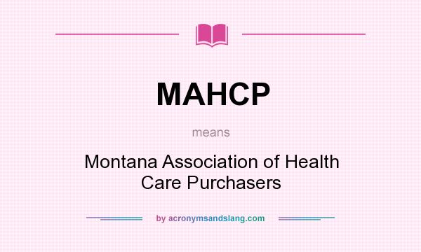 What does MAHCP mean? It stands for Montana Association of Health Care Purchasers